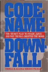 Code-Name Downfall - The Secret Plan to Invade Japan and Why Truman Dropped the Bomb