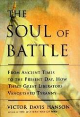Soul of Battle, The - From Ancient Times to the Present Day, How Three Great Liberators Vanquished Tyranny