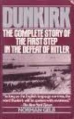 Dunkirk - The Complete Story of the First Step in the Defeat of Hitler