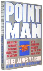 Point Man - Inside the Toughest and Most Deadly Unit in Vietnam by a Founding Member of the Elite Navy SEALs