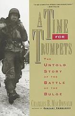 Time for Trumpets, A - The Untold Story of the Battle of the Bulge