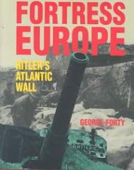 Fortress Europe - Hitler's Atlantic Wall