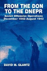 From the Don to the Dnepr - Soviet Offensive Operations, December 1942-August 1943