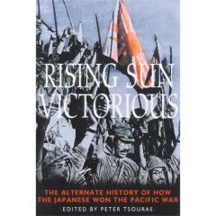 Rising Sun Victorious - The Alternate History of How the Japanese Won the Pacific War