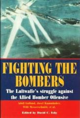 Fighting the Bombers - The Luftwaffe's Struggle Against the Allied Bomber Offensive