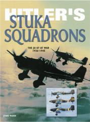 Hitler's Stuka Squadrons - The JU 87 at War, 1936 - 1945