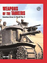 Weapons of the Tankers - American Armor in World War II