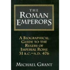 Roman Emperors, The - A Biographical Guide to the Rulers of Imperial Rome, 31 BC-AD 476