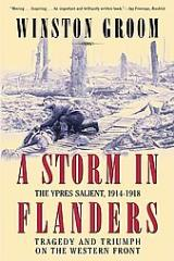 Storm in Flanders, A - The Ypres Salient, 1914-1918, Tragedy & Triumph on the Western Front