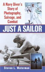 Just a Sailor - A Navy Diver's Story of Photography, Salvage, and Combat