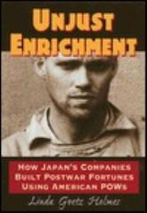 Unjust Enrichment - How Japan's Companies Built Postwar Fortunes Using American POWs