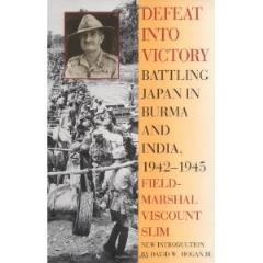 Defeat into Victory - Battling Japan in Burma & India, 1942-1945