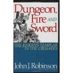 Dungeon, Fire and Sword - The Knights Templar in the Crusades