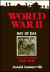 World War II - Day by Day - An Illustrated Almanac, 1939-1945