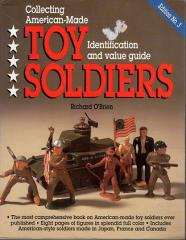 Collecting American-Made Toy Soldiers - Identification and Value Guide (3rd Edition)
