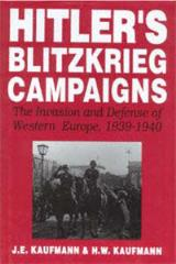 Hitler's Blitzkrieg Campaigns - The Invasion and Defense of Western Europe, 1939-1940