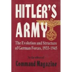 Hitler's Army - The Evolution & Structure of German Forces, 1933-1945
