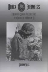 Black Edelweiss - A Memoir of Combat and Conscience by a Soldier of the Waffen-SS