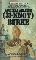 "Admiral Arleigh ""31-Knot"" Burke - The Story of a Fighting Sailor"