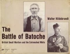 Battle of Batoche, The - British Small Warfare and the Entrenched Metis
