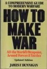 How to Make War - A Comprehensive Guide to Modern Warfare