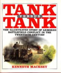 Tank Versus Tank - The Illustrated History of Armored Conflict in the 20th Century