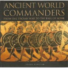 Ancient World Commanders - From the Trojan War to the Fall of Rome