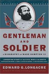 Gentleman and Soldier - The Extraordinary Life of General Wade Hampton