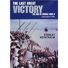 Last Great Victory, The - The End of World War II, July/August 1945