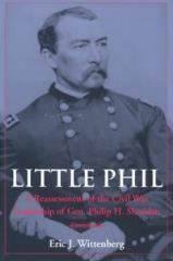 Little Phil - A Reassessment of the Civil War Leadership of Gen. Philip H. Sheridan