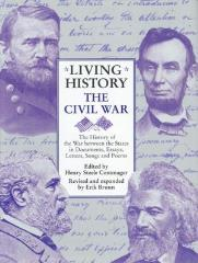Living History - The Civil War, The History of the War Between the States in Documents, Essays, Letters, Songs, and Poems