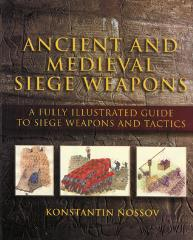 Ancient and Medieval Siege Weapons - A Fully Illustrated Guide to Siege Weapons and Tactics