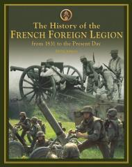 History of the French Foreign Legion, The - From 1831 to the Present Day