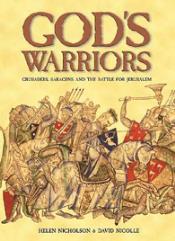 God's Warriors - Crusaders, Saracens and the Battle for Jerusalem