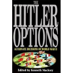 Hitler Options, The - Alternate Decision of World War II