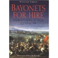 Bayonets for Hire - Mercenaries at War, 1550-1789