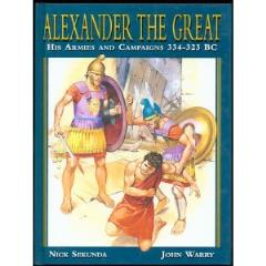 Alexander the Great - His Armies & Campaigns 334-323 BC
