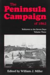 The Peninsula Campaign of 1862 - Yorktown to the Seven Days, Vol. 3