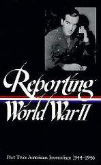 Reporting World War II Vol. 2 - American Journalism
