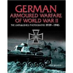 German Armored Warfare - The Unpublished Photographs 1939-1945