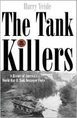 Tank Killers, The - A History of America's WWII Tank Destroyer Force