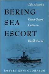 Bering Sea Escourt - Life Aboard a Coast Guard Cutter in World War II