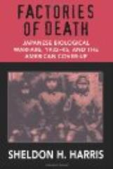 Factories of Death - Japanese Biological Warfare1932-45, and the American Cover-Up