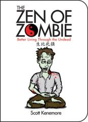 Zen of Zombie, The - Better Living Through the Undead