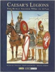 Caesar's Legions - The Roman Soldier 753BC to 117AD