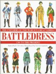 Battledress - The Uniforms of the World's Great Armies 1700 to Present