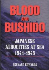 Blood and Bushido - Japanese Atrocities at Sea 1941-1945