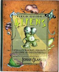 Field Guide to Aliens, A - Intergalactic Worrywarts, Bubblonauts, Sliver-Slurpers, and Other Extraterrestria