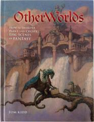 Other Worlds - How to Imagine, Pain and Create Epic Scenes of Fantasy