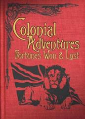 Colonial Adventures - Fortunes Won & Lost (1st Edition)